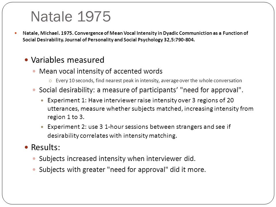 Natale 1975 Natale, Michael. 1975. Convergence of Mean Vocal Intensity in Dyadic Communiction as a Function of Social Desirability. Journal of Persona