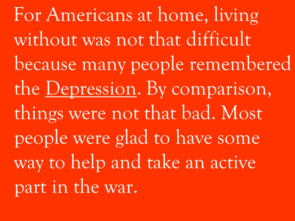 For Americans at home, living without was not that difficult because many people remembered the Depression.