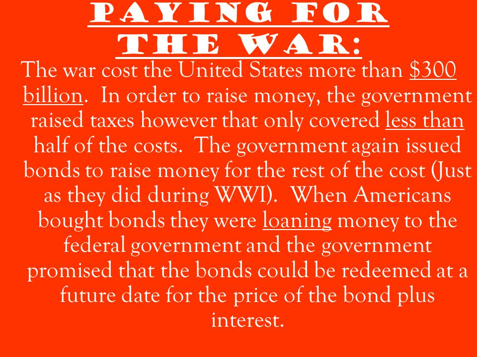 Paying for the War: The war cost the United States more than $300 billion.