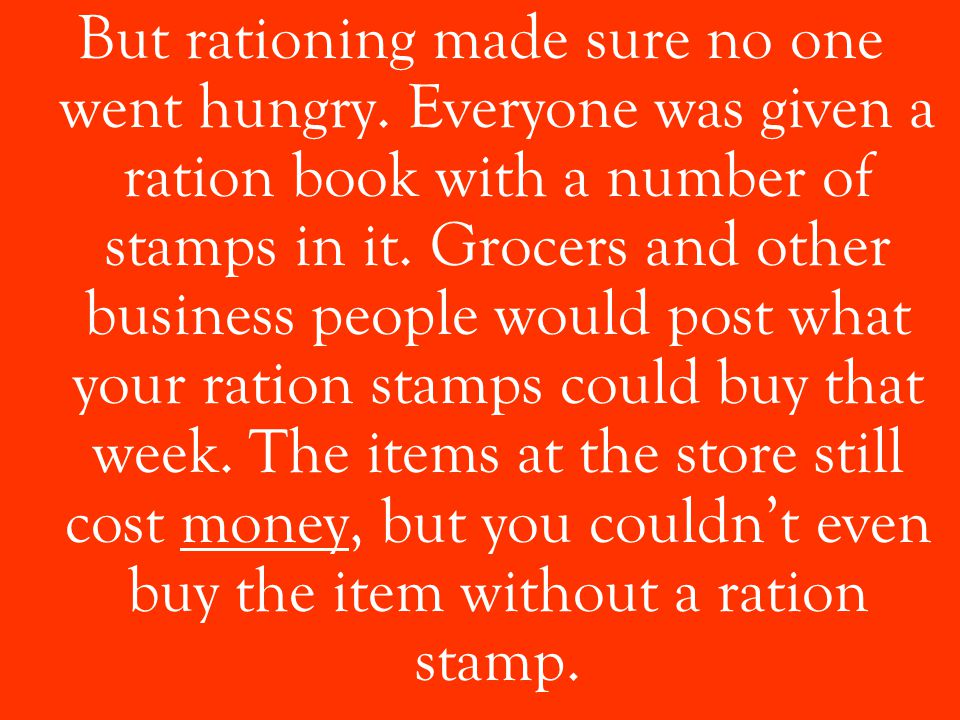 But rationing made sure no one went hungry.