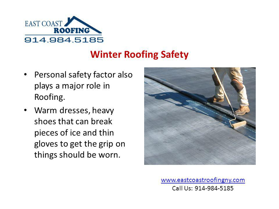 www.eastcoastroofingny.com Call Us: 914-984-5185 Personal safety factor also plays a major role in Roofing.