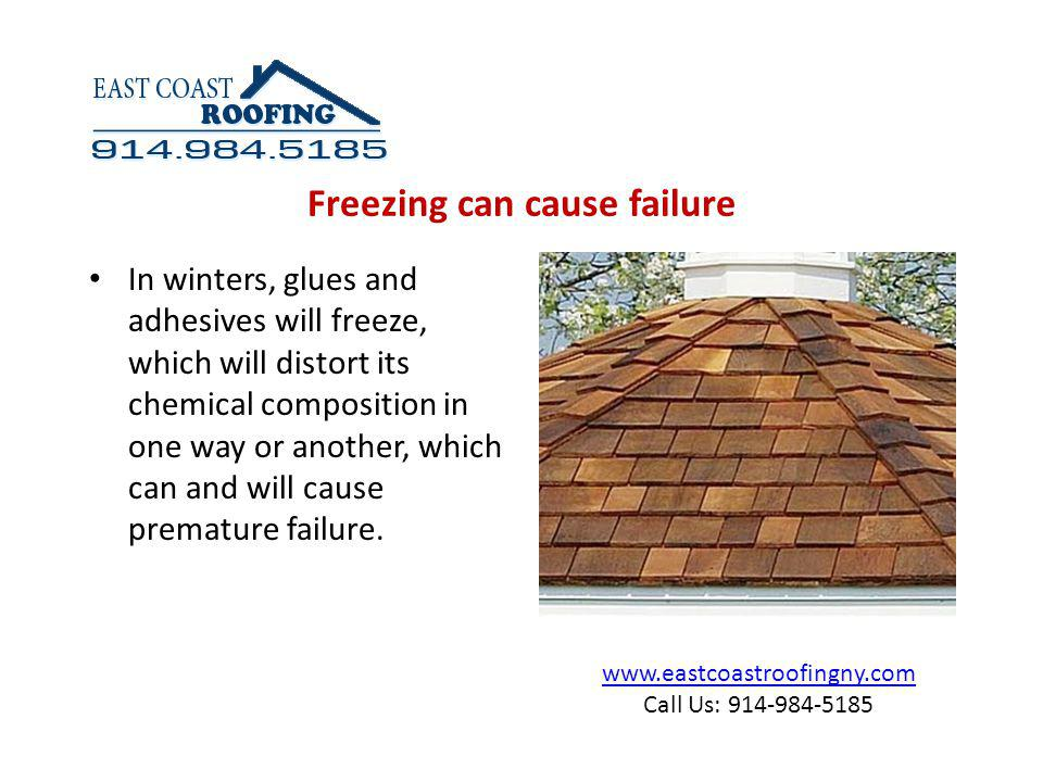 www.eastcoastroofingny.com Call Us: 914-984-5185 In winters, glues and adhesives will freeze, which will distort its chemical composition in one way or another, which can and will cause premature failure.