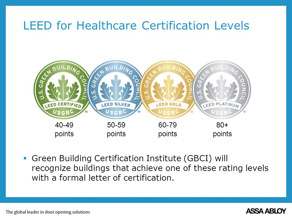 LEED for Healthcare Certification Levels Green Building Certification Institute (GBCI) will recognize buildings that achieve one of these rating levels with a formal letter of certification.