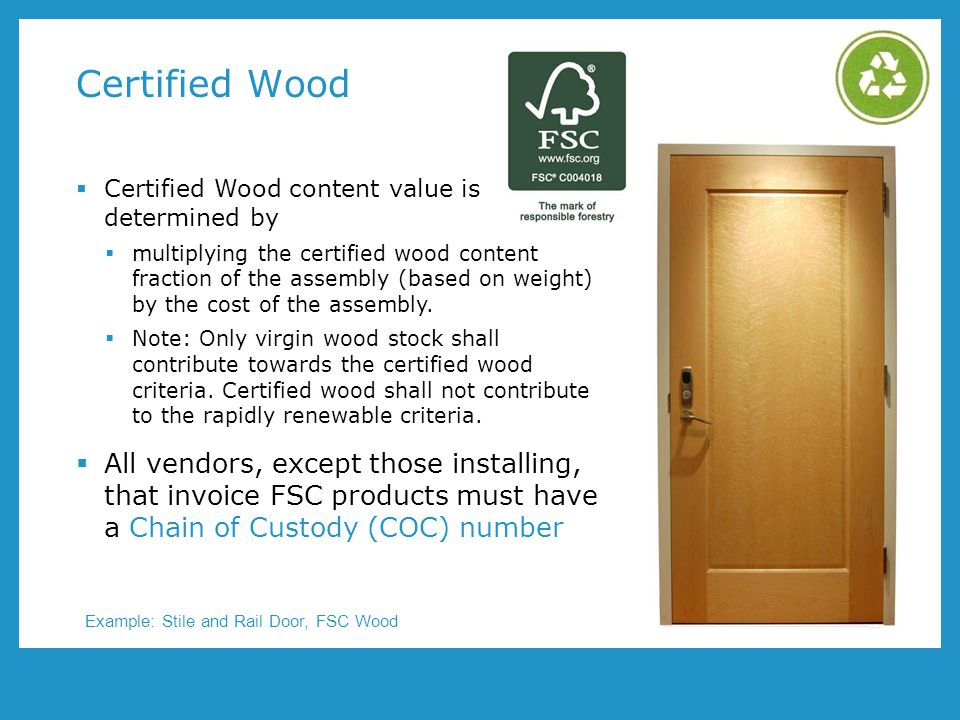 Certified Wood Certified Wood content value is determined by multiplying the certified wood content fraction of the assembly (based on weight) by the cost of the assembly.