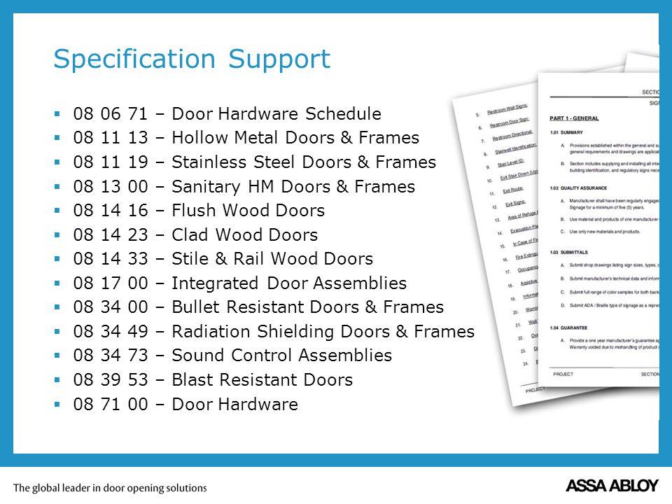 Specification Support 08 06 71 – Door Hardware Schedule 08 11 13 – Hollow Metal Doors & Frames 08 11 19 – Stainless Steel Doors & Frames 08 13 00 – Sa