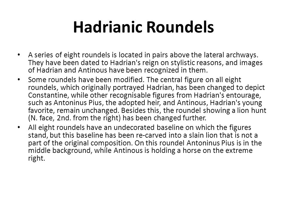 Hadrianic Roundels A series of eight roundels is located in pairs above the lateral archways. They have been dated to Hadrian's reign on stylistic rea