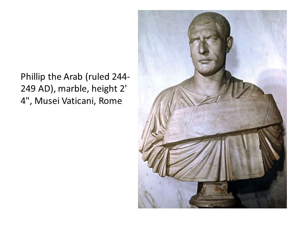 Phillip the Arab (ruled 244- 249 AD), marble, height 2' 4