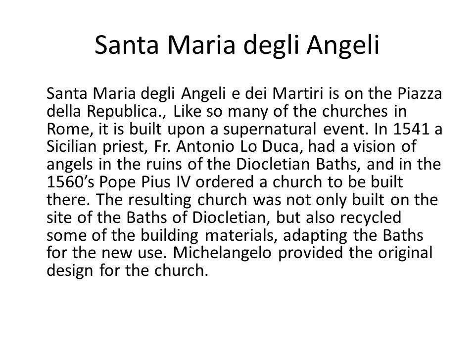 Santa Maria degli Angeli Santa Maria degli Angeli e dei Martiri is on the Piazza della Republica., Like so many of the churches in Rome, it is built u