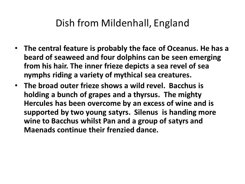 Dish from Mildenhall, England The central feature is probably the face of Oceanus. He has a beard of seaweed and four dolphins can be seen emerging fr
