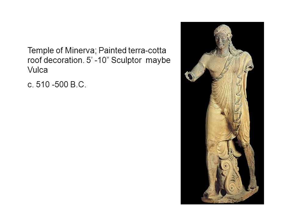 Temple of Minerva; Painted terra-cotta roof decoration. 5 -10 Sculptor maybe Vulca c. 510 -500 B.C.