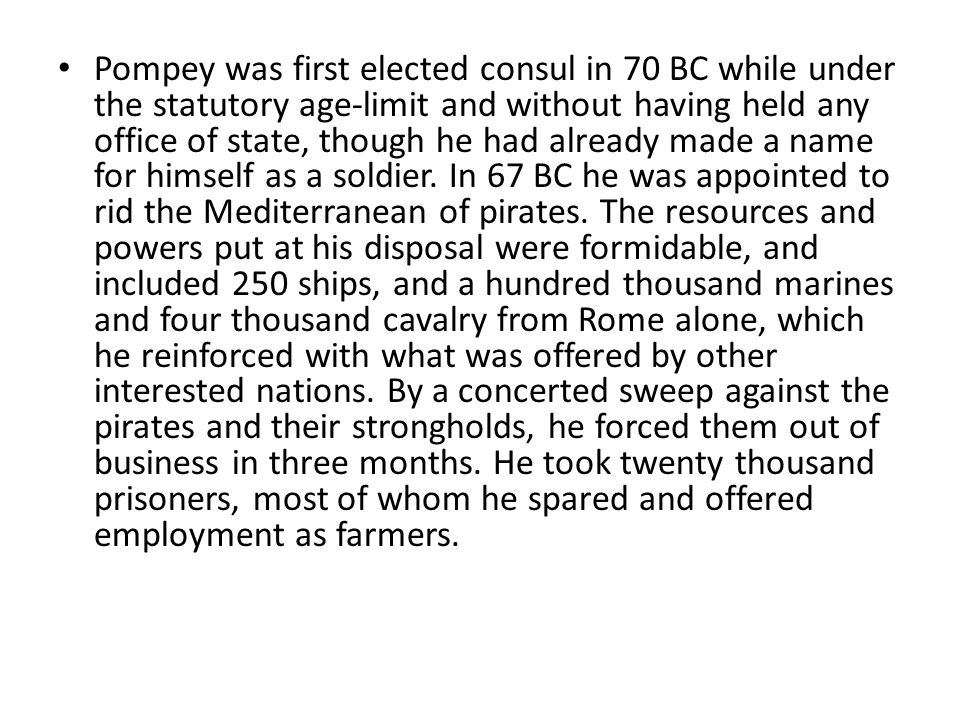 Pompey was first elected consul in 70 BC while under the statutory age-limit and without having held any office of state, though he had already made a