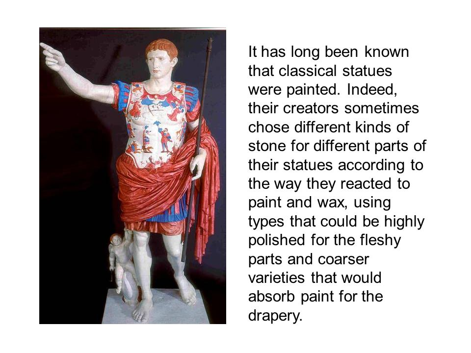 It has long been known that classical statues were painted. Indeed, their creators sometimes chose different kinds of stone for different parts of the