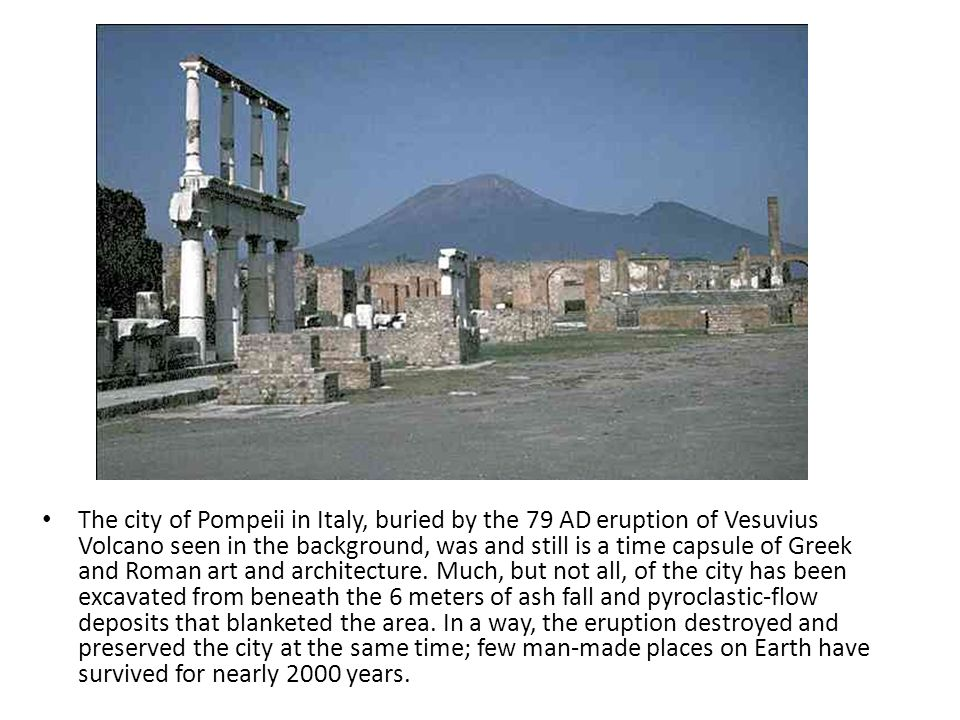 The city of Pompeii in Italy, buried by the 79 AD eruption of Vesuvius Volcano seen in the background, was and still is a time capsule of Greek and Ro