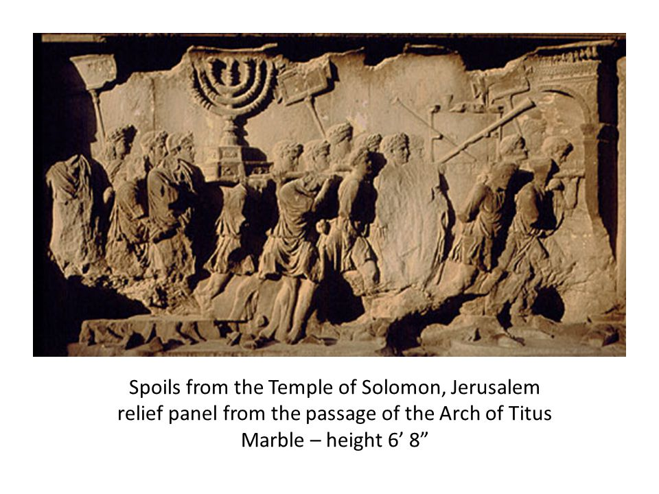 Spoils from the Temple of Solomon, Jerusalem relief panel from the passage of the Arch of Titus Marble – height 6 8