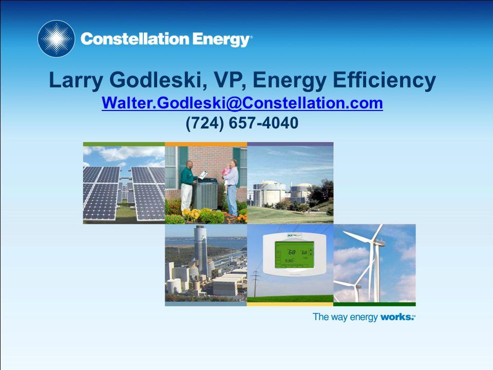 Larry Godleski, VP, Energy Efficiency Walter.Godleski@Constellation.com (724) 657-4040