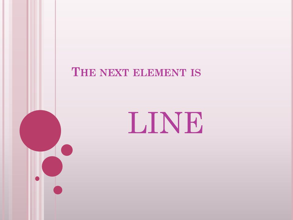 T HE NEXT ELEMENT IS LINE
