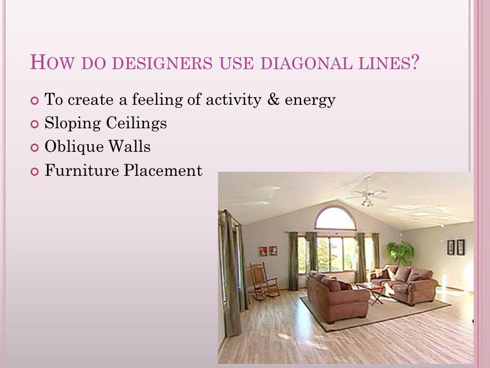 H OW DO DESIGNERS USE DIAGONAL LINES .