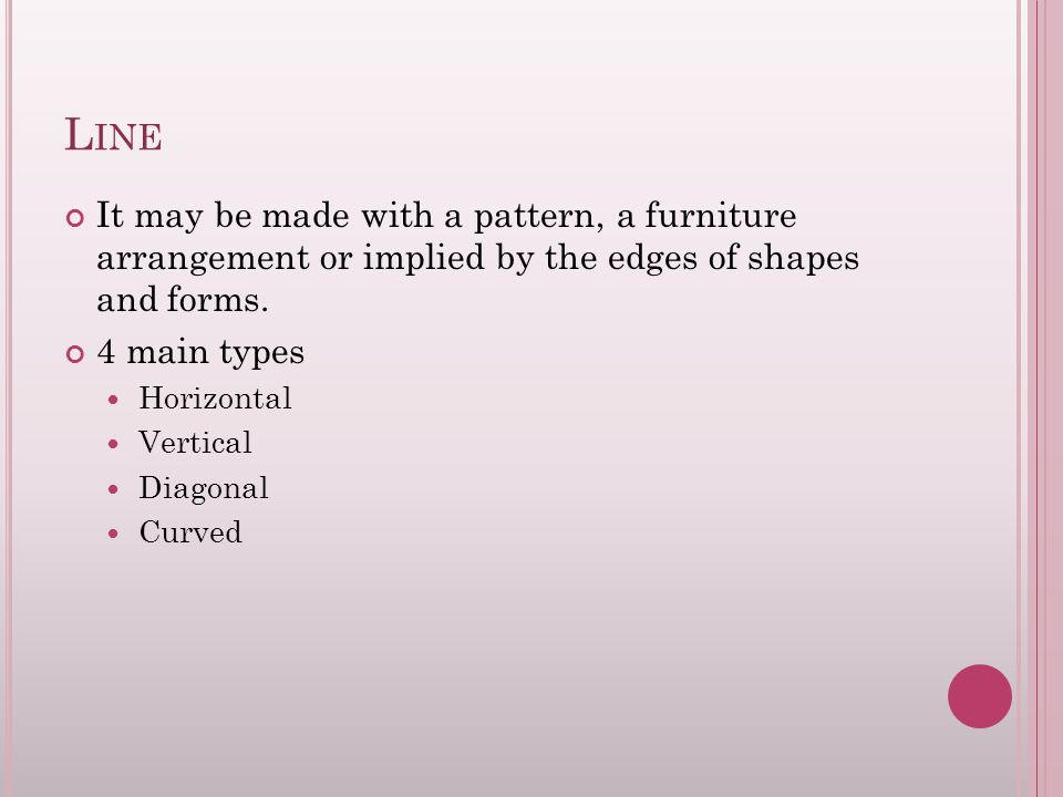 L INE It may be made with a pattern, a furniture arrangement or implied by the edges of shapes and forms.