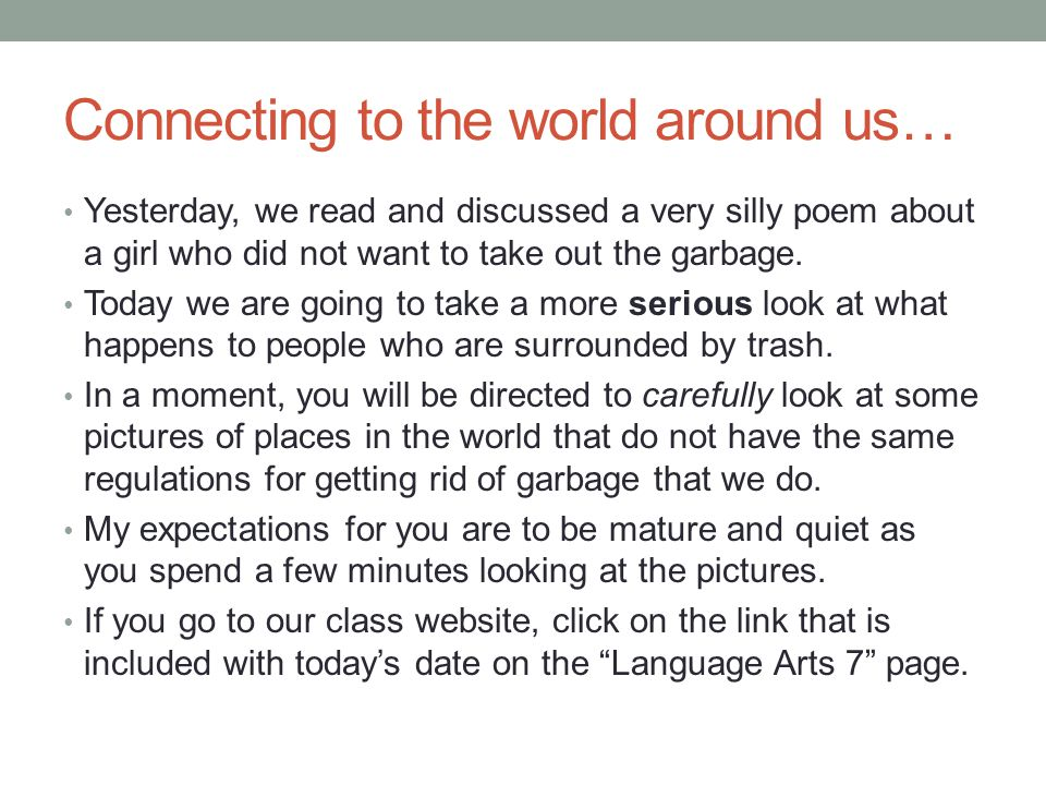 Connecting to the world around us… Yesterday, we read and discussed a very silly poem about a girl who did not want to take out the garbage. Today we