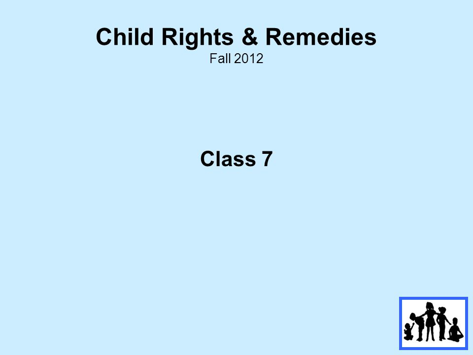 Child Rights & Remedies Fall 2012 Class 7