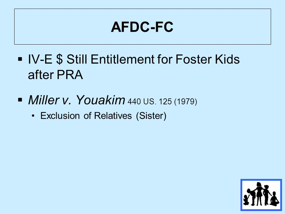 AFDC-FC IV-E $ Still Entitlement for Foster Kids after PRA Miller v.