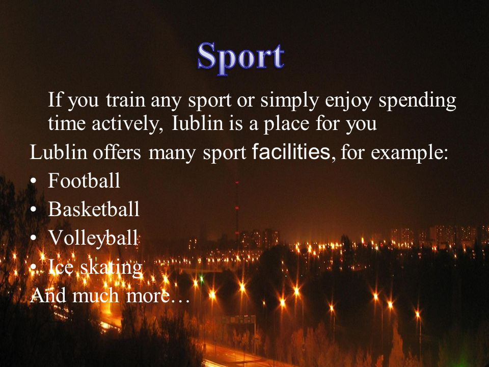 If you train any sport or simply enjoy spending time actively, Iublin is a place for you Lublin offers many sport facilities, for example: Football Ba