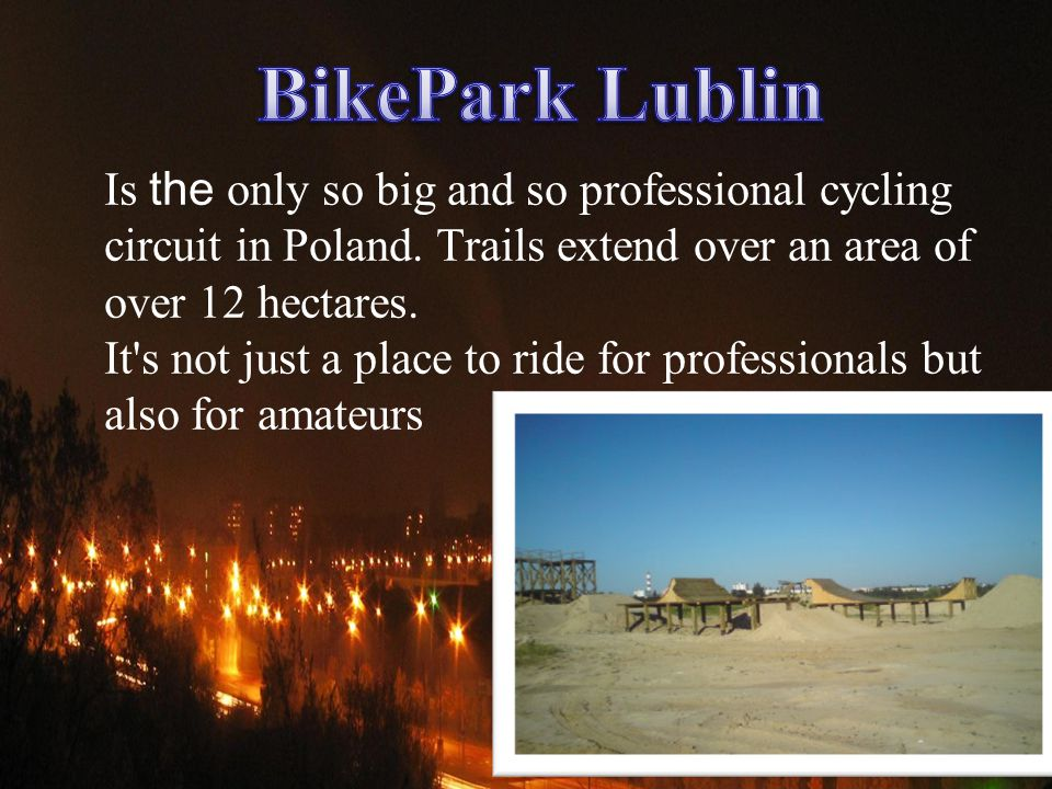Is the only so big and so professional cycling circuit in Poland. Trails extend over an area of over 12 hectares. It's not just a place to ride for pr
