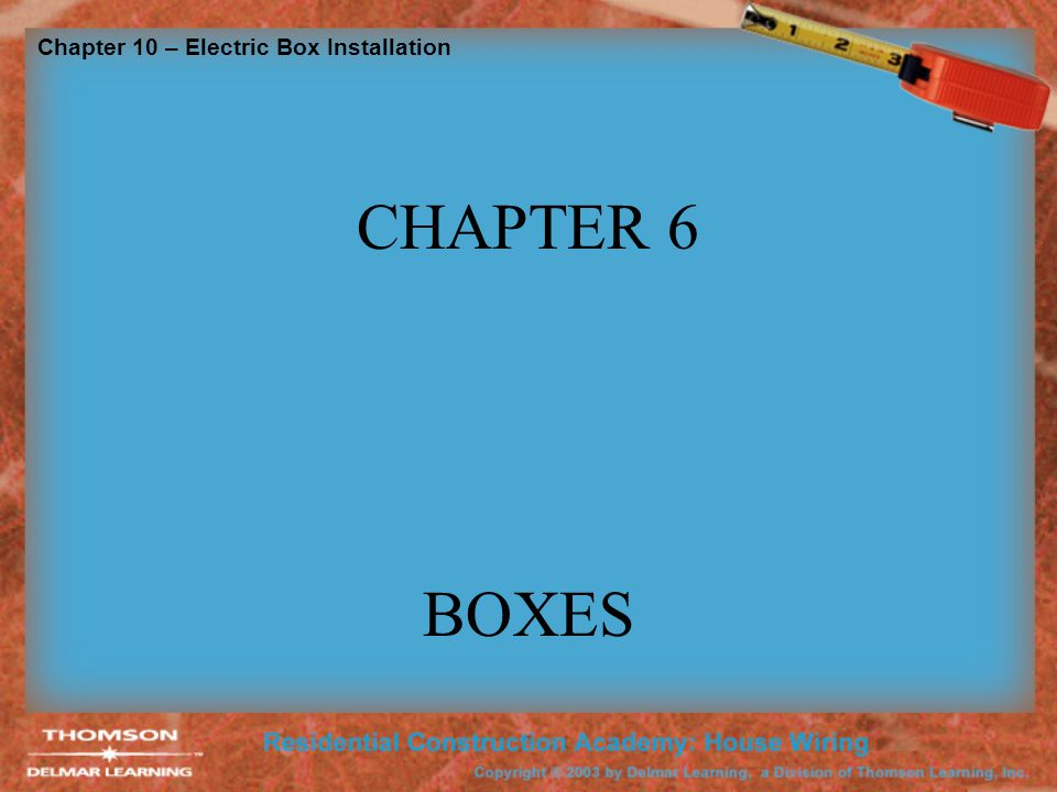 Chapter 10 – Electric Box Installation CHAPTER 6 BOXES