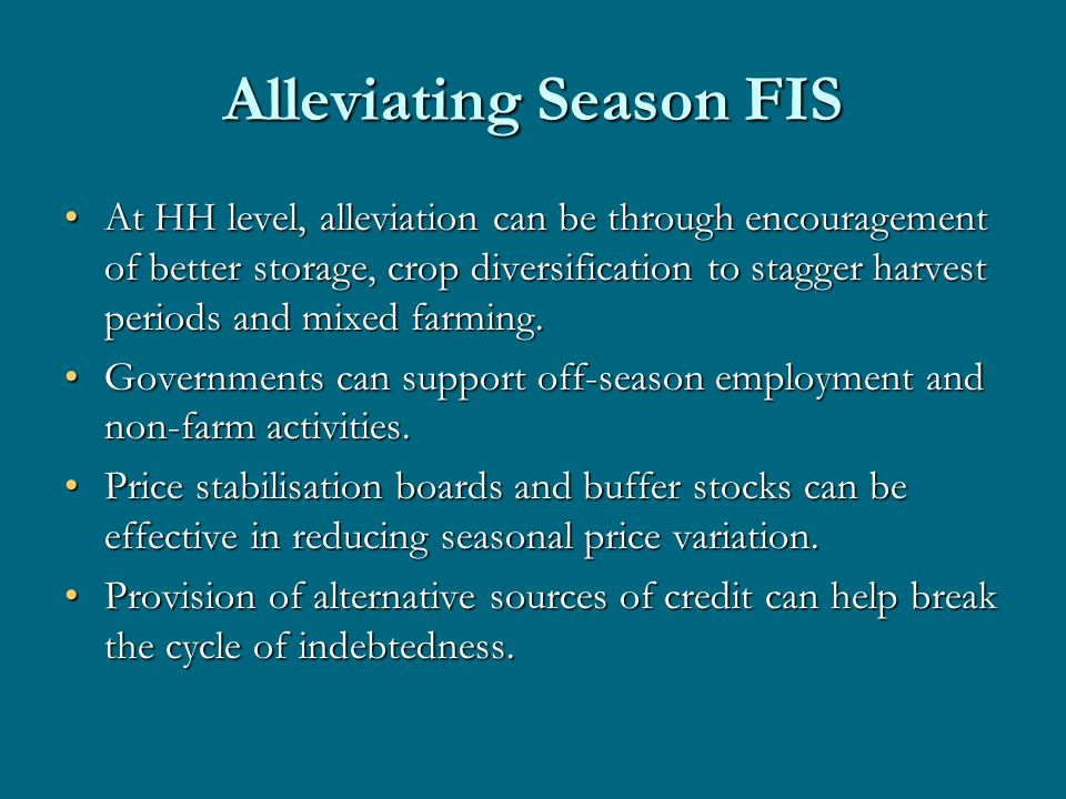 Alleviating Season FIS At HH level, alleviation can be through encouragement of better storage, crop diversification to stagger harvest periods and mi