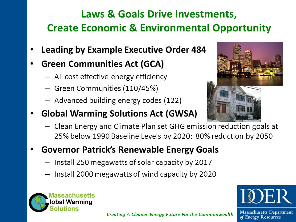 Creating A Cleaner Energy Future For the Commonwealth Green Communities Designation 110 cities and towns designated Green Communities More than $24 million invested to implement energy efficiency and renewable technologies Total reduction of 1,809,059 MMBTUs committed, equivalent to the annual energy consumption of approximately 13,600 Massachusetts households 5