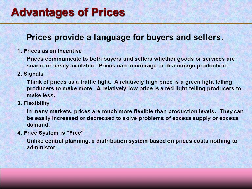123 Go To Section: Prices provide a language for buyers and sellers. 1. Prices as an Incentive Prices communicate to both buyers and sellers whether g