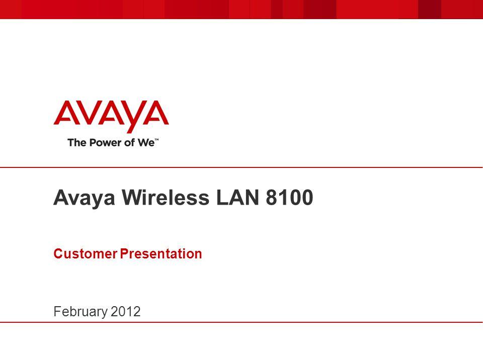 Avaya Wireless LAN 8100 Customer Presentation February 2012