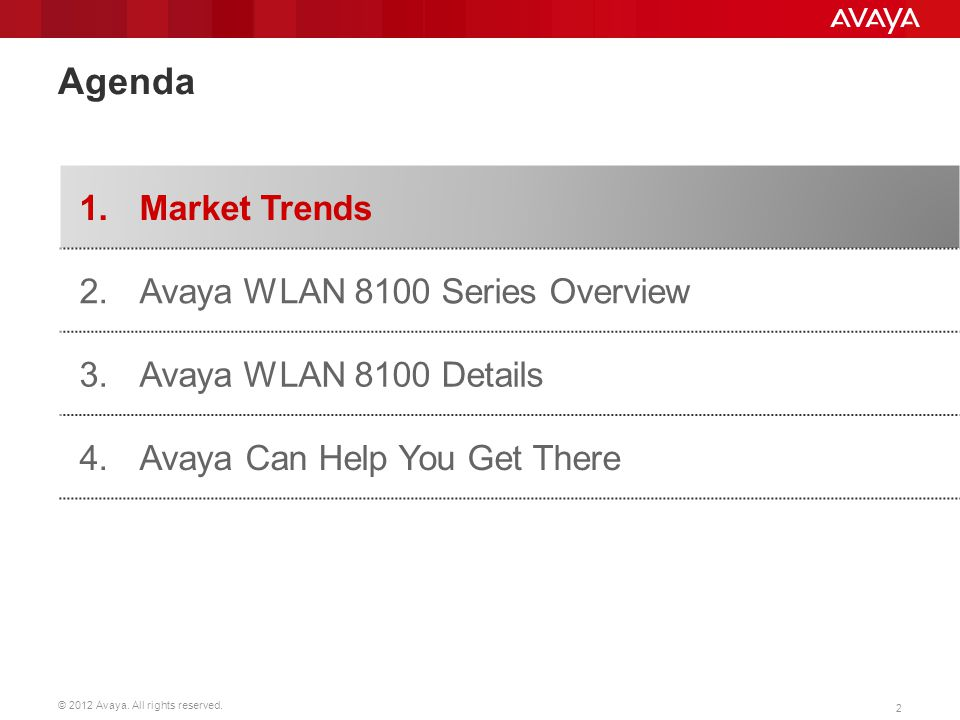 © 2012 Avaya. All rights reserved. 2 Agenda 1.Market Trends 2.Avaya WLAN 8100 Series Overview 3. Avaya WLAN 8100 Details 4.Avaya Can Help You Get Ther