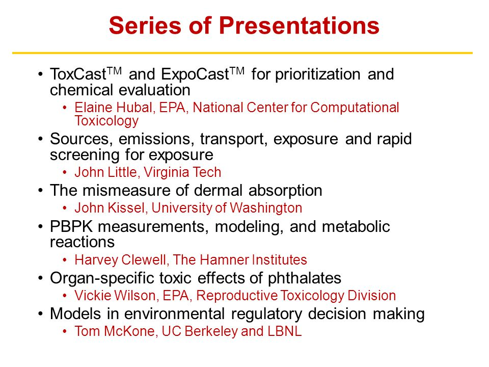 Series of Presentations ToxCast TM and ExpoCast TM for prioritization and chemical evaluation Elaine Hubal, EPA, National Center for Computational Tox