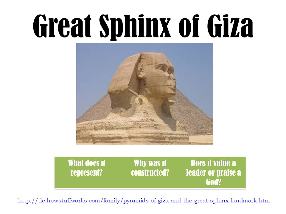 Great Sphinx of Giza http://tlc.howstuffworks.com/family/pyramids-of-giza-and-the-great-sphinx-landmark.htm