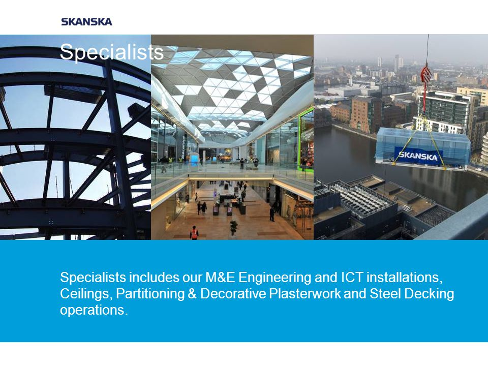 Specialists includes our M&E Engineering and ICT installations, Ceilings, Partitioning & Decorative Plasterwork and Steel Decking operations.