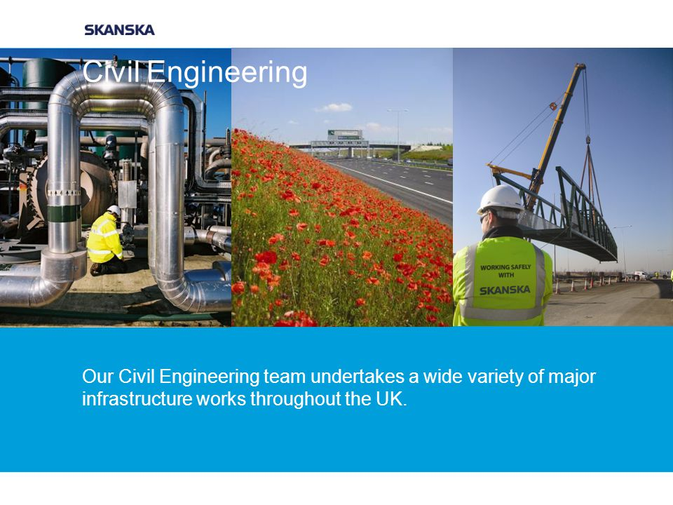 Civil Engineering Our Civil Engineering team undertakes a wide variety of major infrastructure works throughout the UK.
