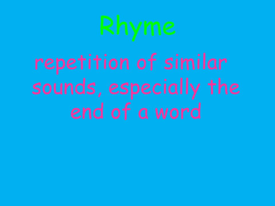 Rhyme repetition of similar sounds, especially the end of a word