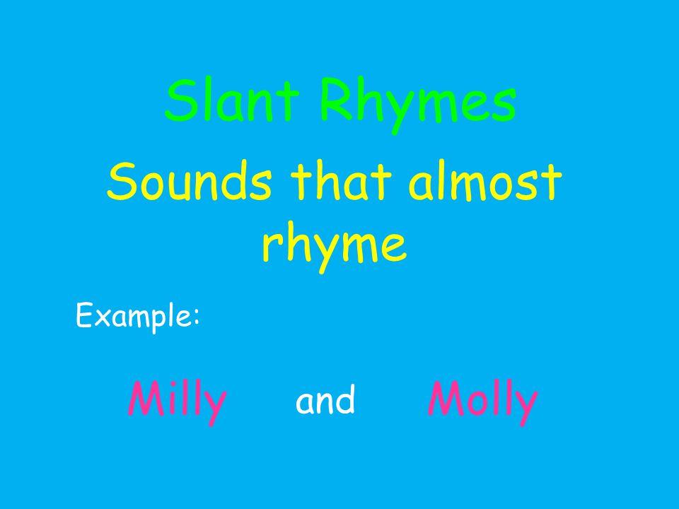 Rhyme Scheme Sarah Cynthia Sylvia Stout Would not take the garbage out.