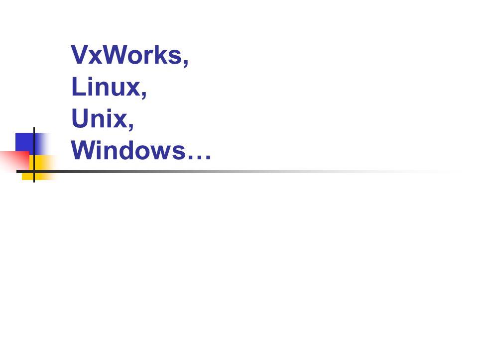 VxWorks, Linux, Unix, Windows…