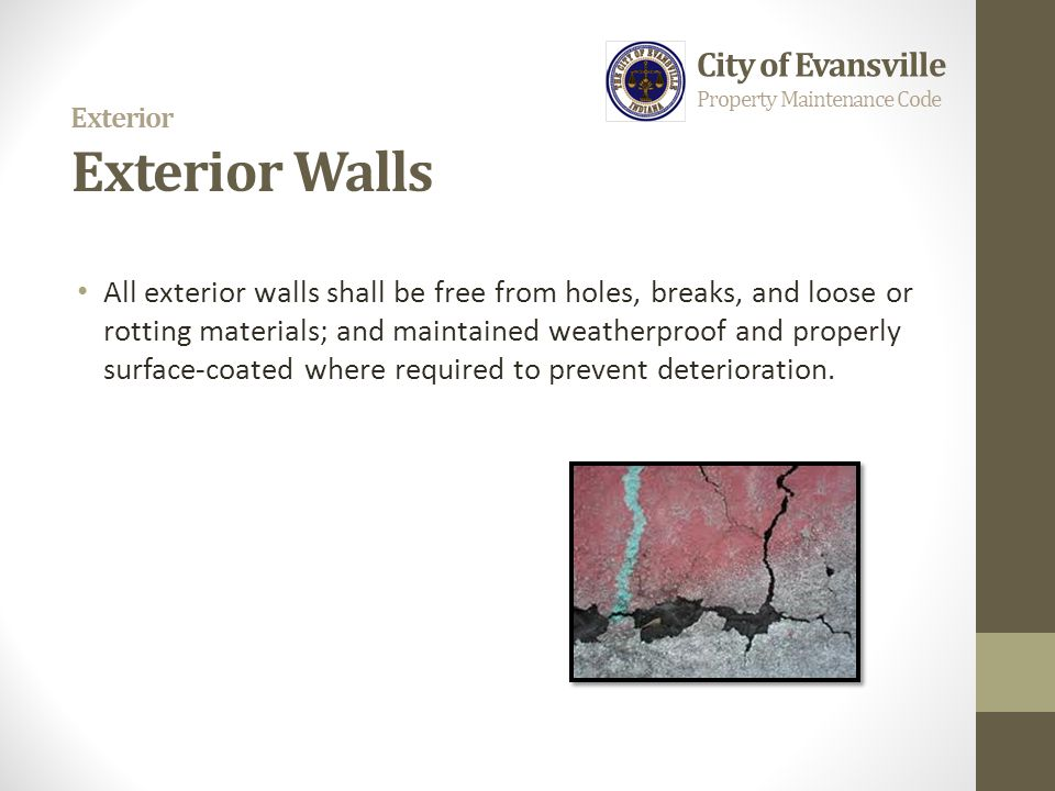 Exterior Exterior Walls All exterior walls shall be free from holes, breaks, and loose or rotting materials; and maintained weatherproof and properly