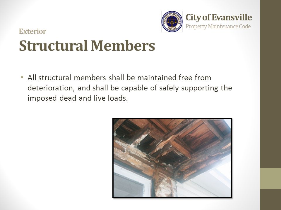 Exterior Structural Members All structural members shall be maintained free from deterioration, and shall be capable of safely supporting the imposed
