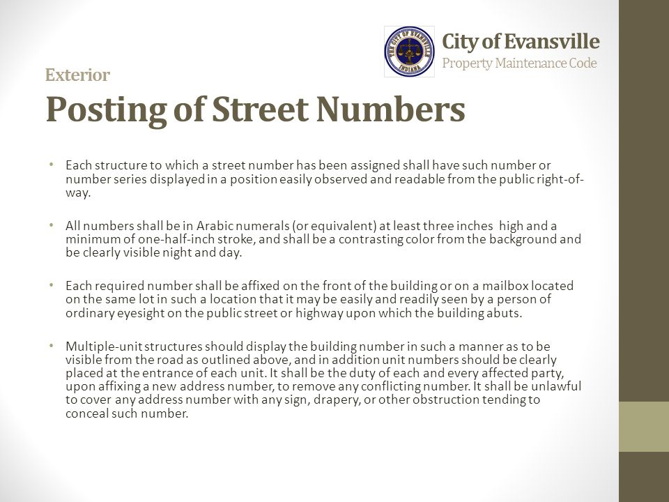 Exterior Posting of Street Numbers Each structure to which a street number has been assigned shall have such number or number series displayed in a po