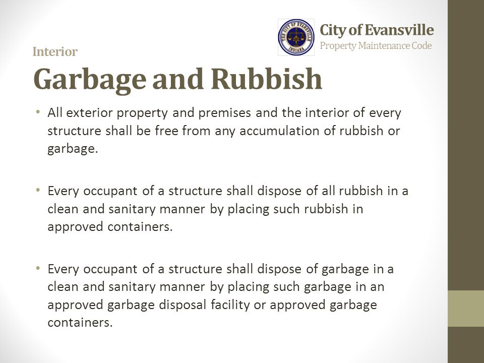 Interior Garbage and Rubbish All exterior property and premises and the interior of every structure shall be free from any accumulation of rubbish or