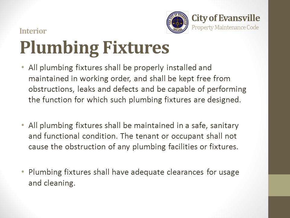 Interior Plumbing Fixtures All plumbing fixtures shall be properly installed and maintained in working order, and shall be kept free from obstructions