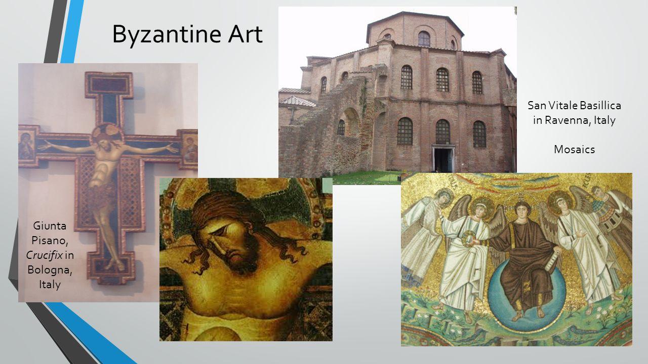 Byzantine Art Giunta Pisano, Crucifix in Bologna, Italy San Vitale Basillica in Ravenna, Italy Mosaics