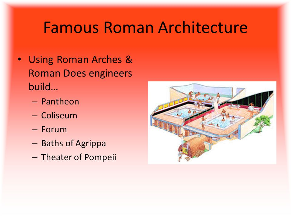 Famous Roman Architecture Using Roman Arches & Roman Does engineers build… – Pantheon – Coliseum – Forum – Baths of Agrippa – Theater of Pompeii
