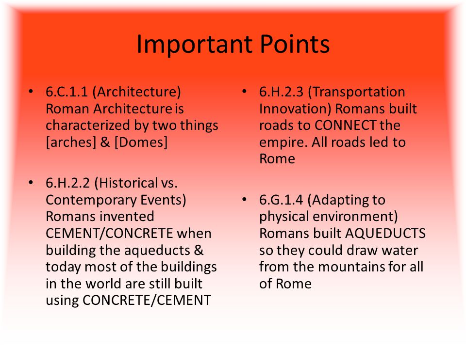 Important Points 6.C.1.1 (Architecture) Roman Architecture is characterized by two things [arches] & [Domes] 6.H.2.2 (Historical vs.