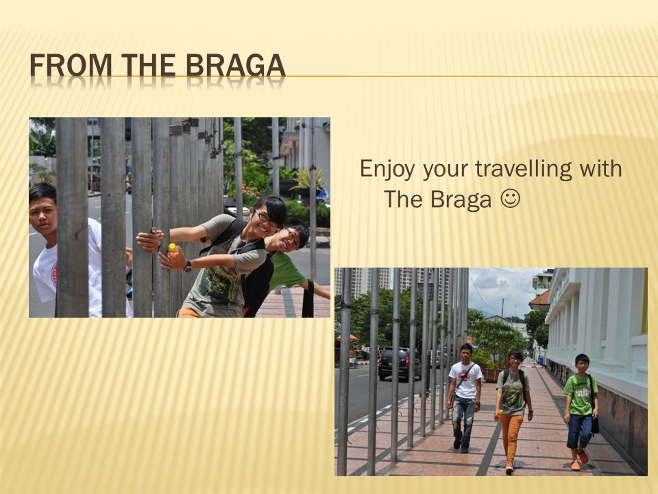 Enjoy your travelling with The Braga