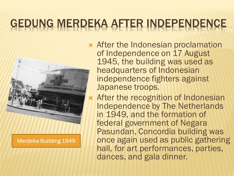 After the Indonesian proclamation of Independence on 17 August 1945, the building was used as headquarters of Indonesian independence fighters against Japanese troops.
